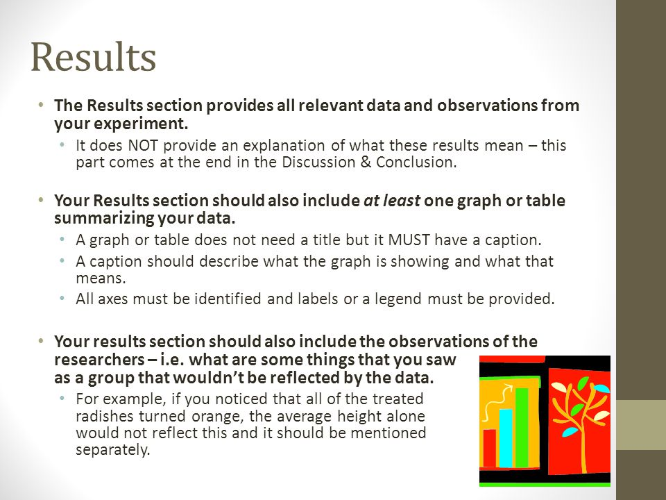 Results The Results section provides all relevant data and observations from your experiment.