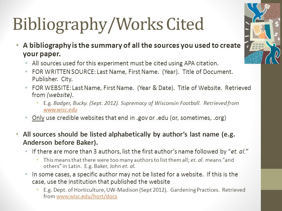 Bibliography/Works Cited A bibliography is the summary of all the sources you used to create your paper.