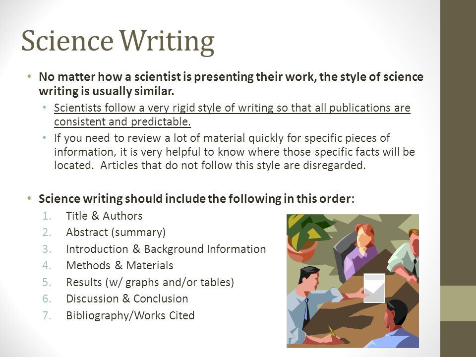 Science Writing No matter how a scientist is presenting their work, the style of science writing is usually similar.