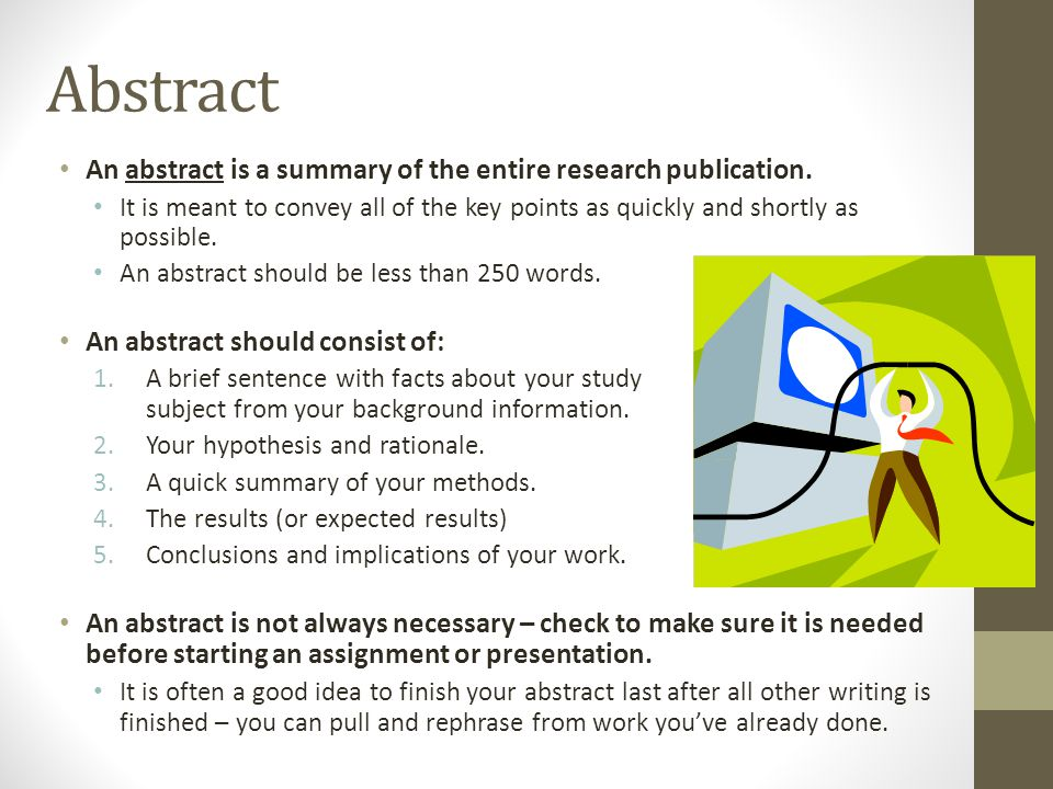 Abstract An abstract is a summary of the entire research publication.
