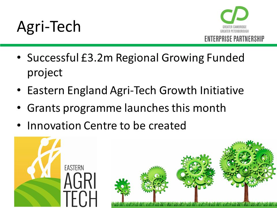 Agri-Tech Successful £3.2m Regional Growing Funded project Eastern England Agri-Tech Growth Initiative Grants programme launches this month Innovation Centre to be created