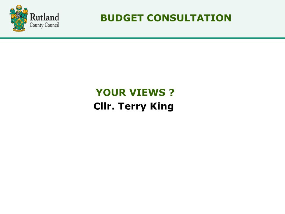YOUR VIEWS Cllr. Terry King BUDGET CONSULTATION