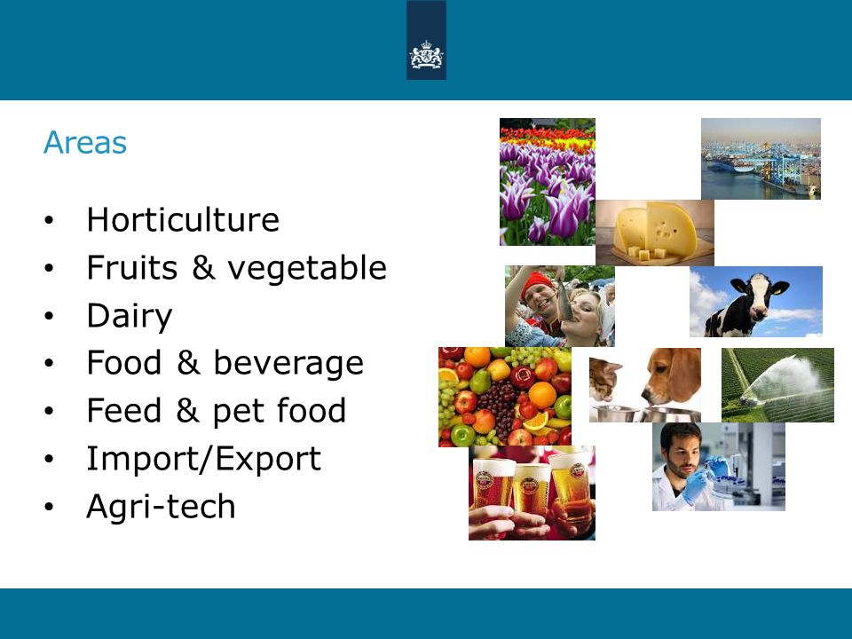 Areas Horticulture Fruits & vegetable Dairy Food & beverage Feed & pet food Import/Export Agri-tech