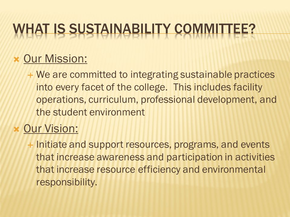  Our Mission:  We are committed to integrating sustainable practices into every facet of the college.