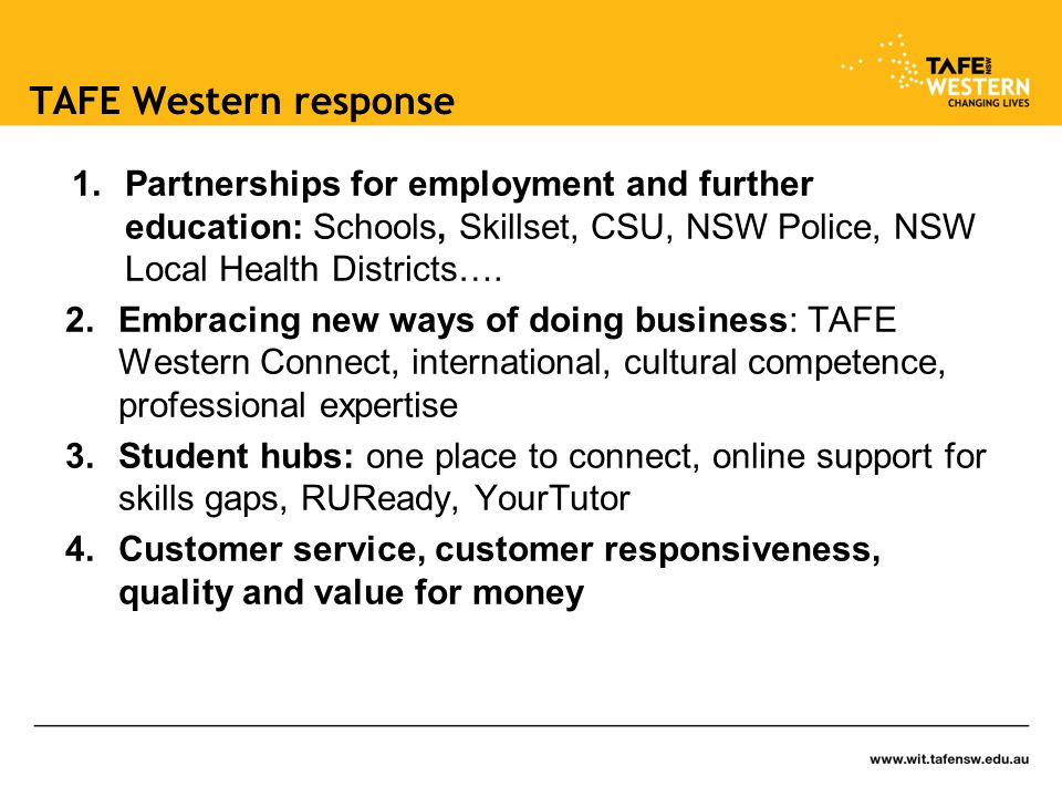 TAFE Western response 1.Partnerships for employment and further education: Schools, Skillset, CSU, NSW Police, NSW Local Health Districts….