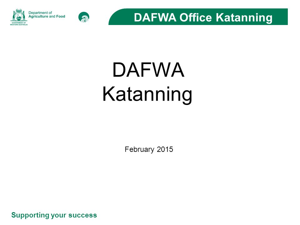 Supporting your success DAFWA Office Katanning DAFWA Katanning February 2015