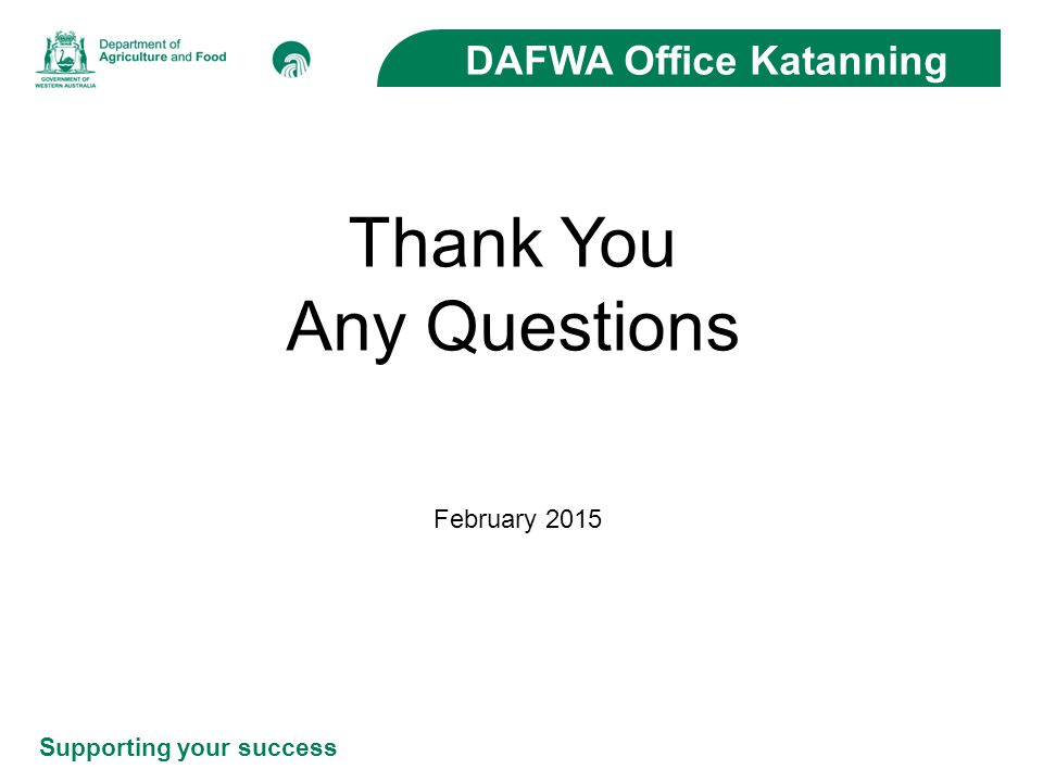 Supporting your success DAFWA Office Katanning Thank You Any Questions February 2015
