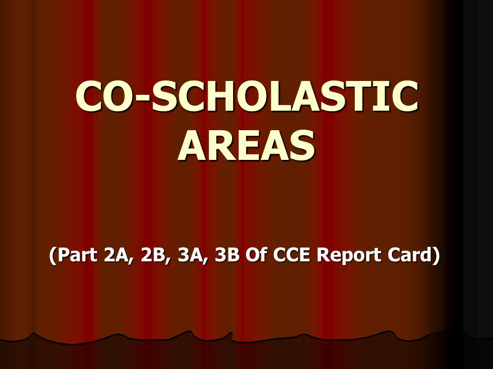 CO-SCHOLASTIC AREAS (Part 2A, 2B, 3A, 3B Of CCE Report Card)