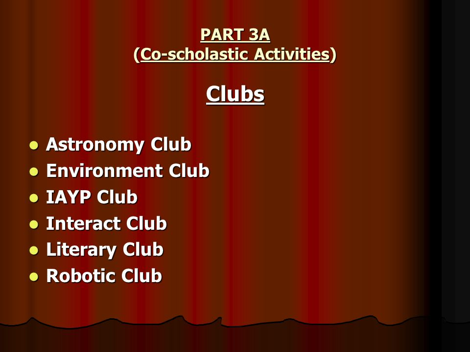 PART 3A (Co-scholastic Activities) Clubs Astronomy Club Astronomy Club Environment Club Environment Club IAYP Club IAYP Club Interact Club Interact Club Literary Club Literary Club Robotic Club Robotic Club