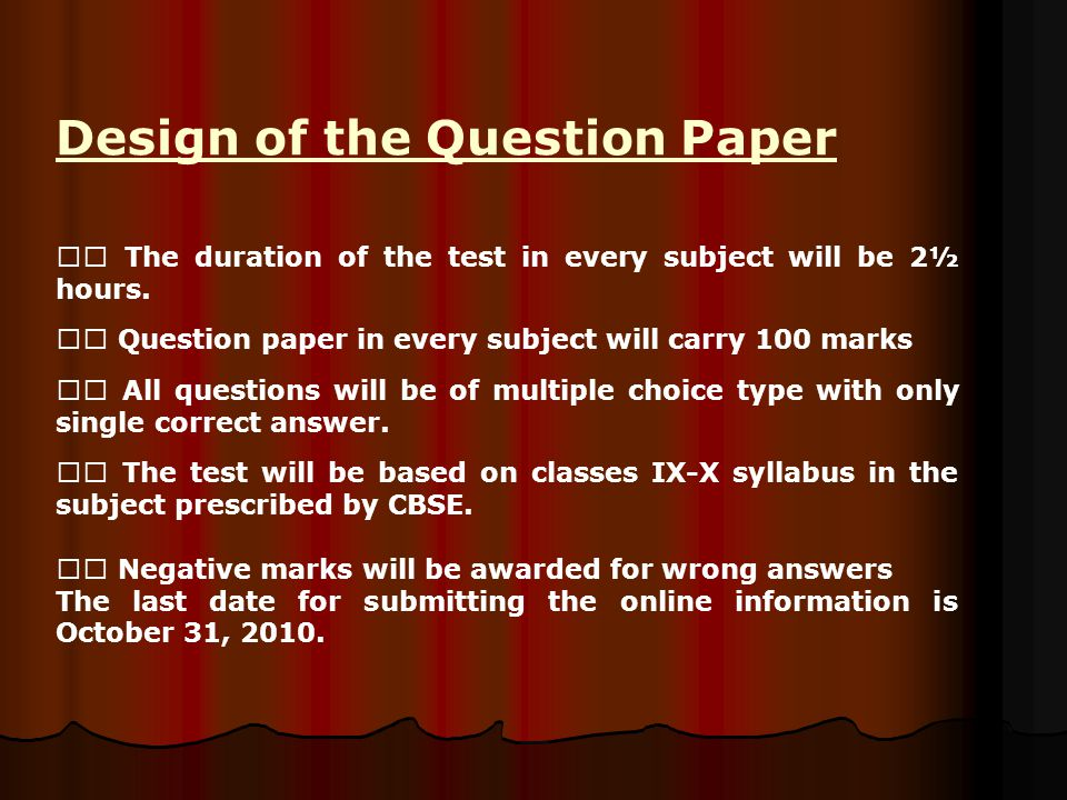 Design of the Question Paper  The duration of the test in every subject will be 2½ hours.