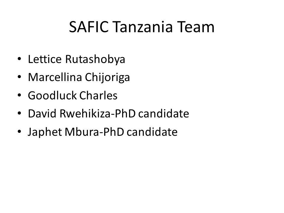 SAFIC Tanzania Team Lettice Rutashobya Marcellina Chijoriga Goodluck Charles David Rwehikiza-PhD candidate Japhet Mbura-PhD candidate