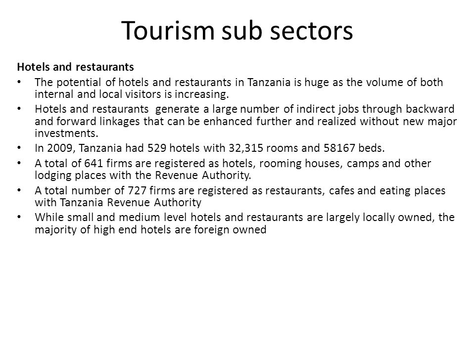 Tourism sub sectors Hotels and restaurants The potential of hotels and restaurants in Tanzania is huge as the volume of both internal and local visitors is increasing.