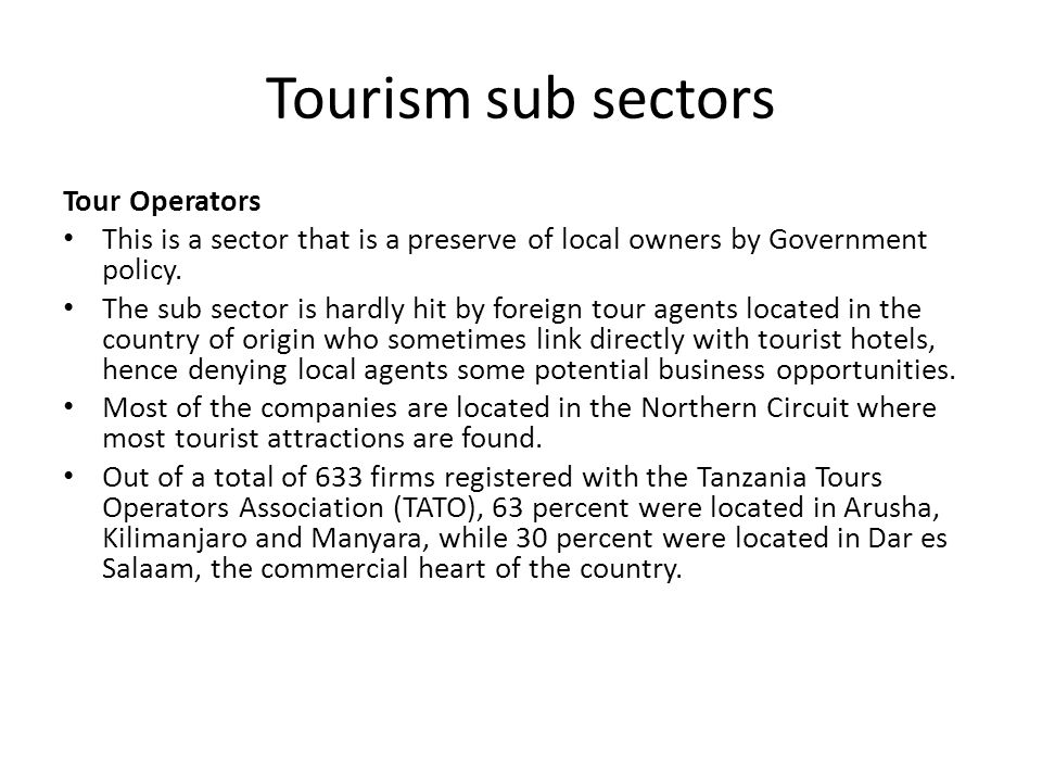 Tourism sub sectors Tour Operators This is a sector that is a preserve of local owners by Government policy.