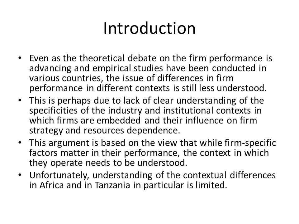 Introduction Even as the theoretical debate on the firm performance is advancing and empirical studies have been conducted in various countries, the issue of differences in firm performance in different contexts is still less understood.