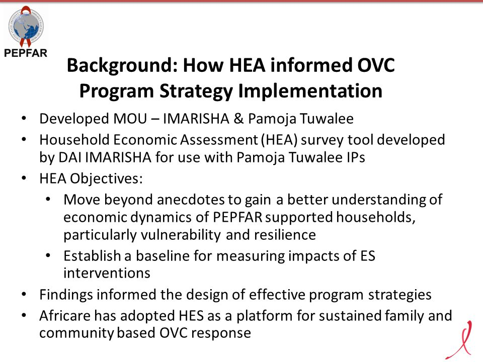 Background: How HEA informed OVC Program Strategy Implementation Developed MOU – IMARISHA & Pamoja Tuwalee Household Economic Assessment (HEA) survey