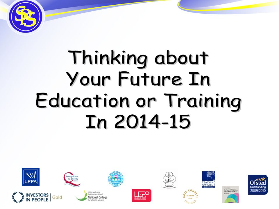 understand possible pathways for Post-16 education & training have tools/plans for exploring next steps and even Post-18 develop thinking, which is aspirational and realistic for at least the next 1-2 years The purposes of this evening: