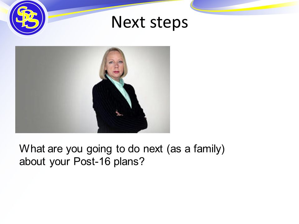 What are you going to do next (as a family) about your Post-16 plans Next steps