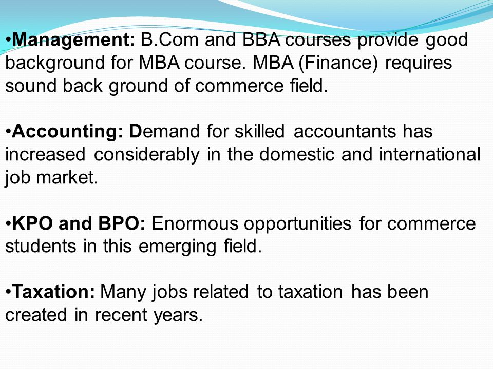 Management: B.Com and BBA courses provide good background for MBA course.