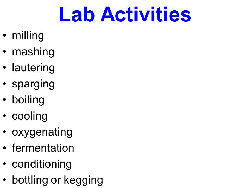 Lab Activities milling mashing lautering sparging boiling cooling oxygenating fermentation conditioning bottling or kegging