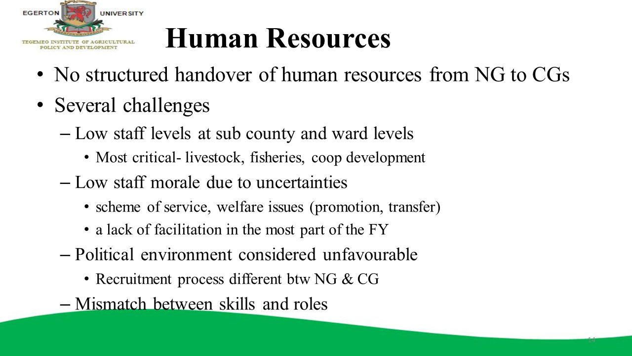 Human Resources No structured handover of human resources from NG to CGs Several challenges – Low staff levels at sub county and ward levels Most crit