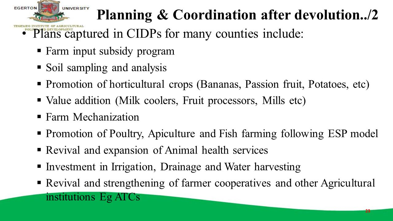 Planning & Coordination after devolution../2 Plans captured in CIDPs for many counties include:  Farm input subsidy program  Soil sampling and analy