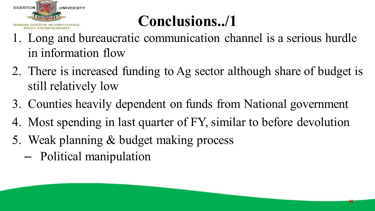 Conclusions../1 1.Long and bureaucratic communication channel is a serious hurdle in information flow 2.There is increased funding to Ag sector althou