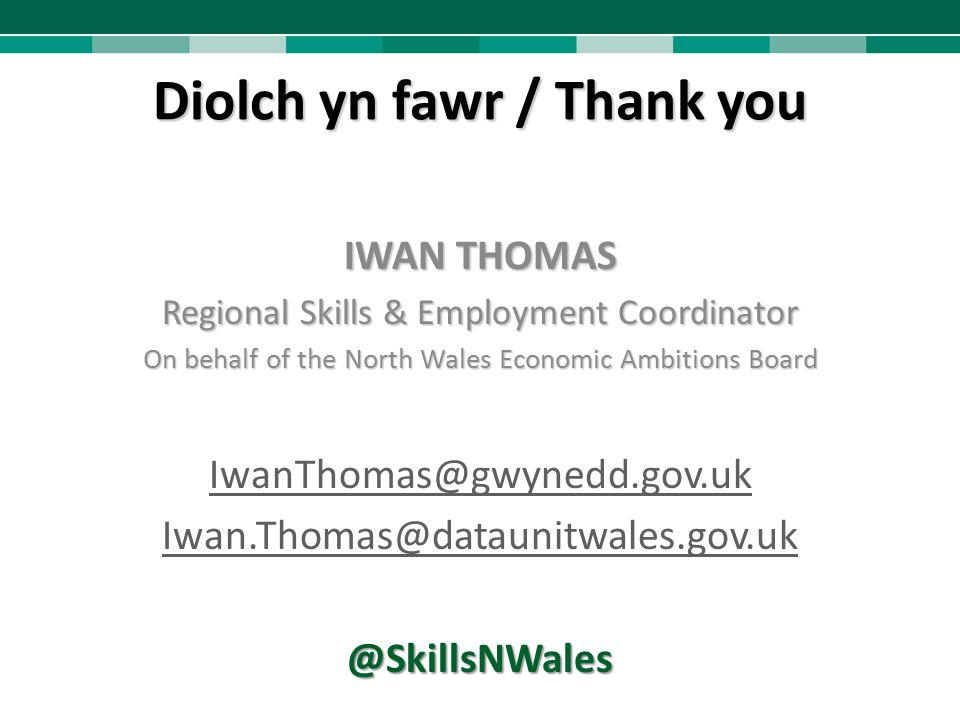 Diolch yn fawr / Thank you IWAN THOMAS Regional Skills & Employment Coordinator On behalf of the North Wales Economic Ambitions Board IwanThomas@gwyne
