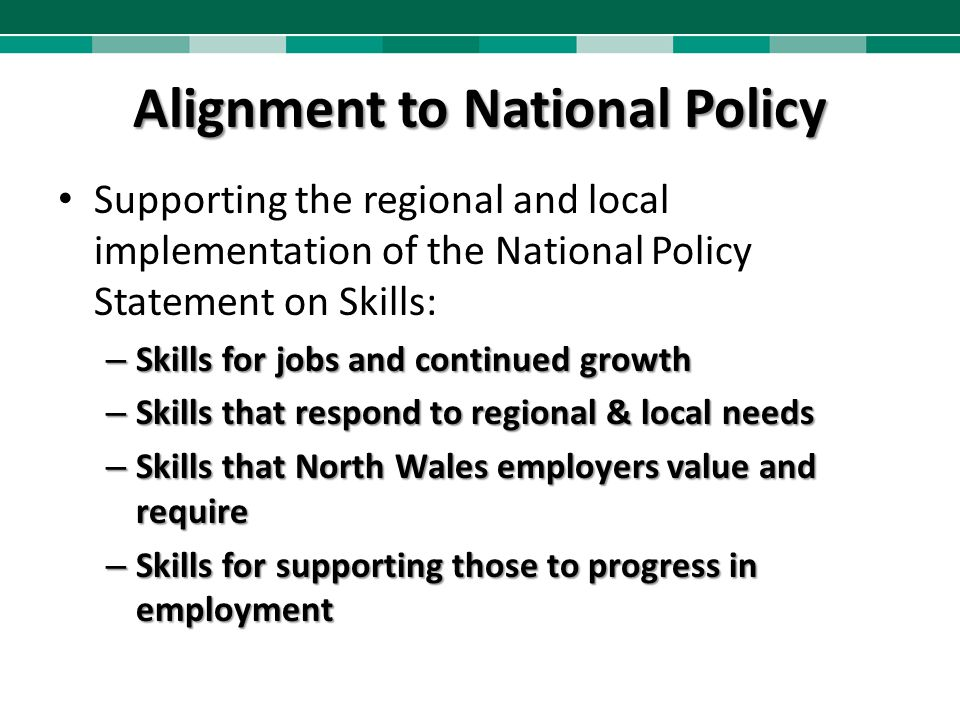Alignment to National Policy Supporting the regional and local implementation of the National Policy Statement on Skills: – Skills for jobs and contin