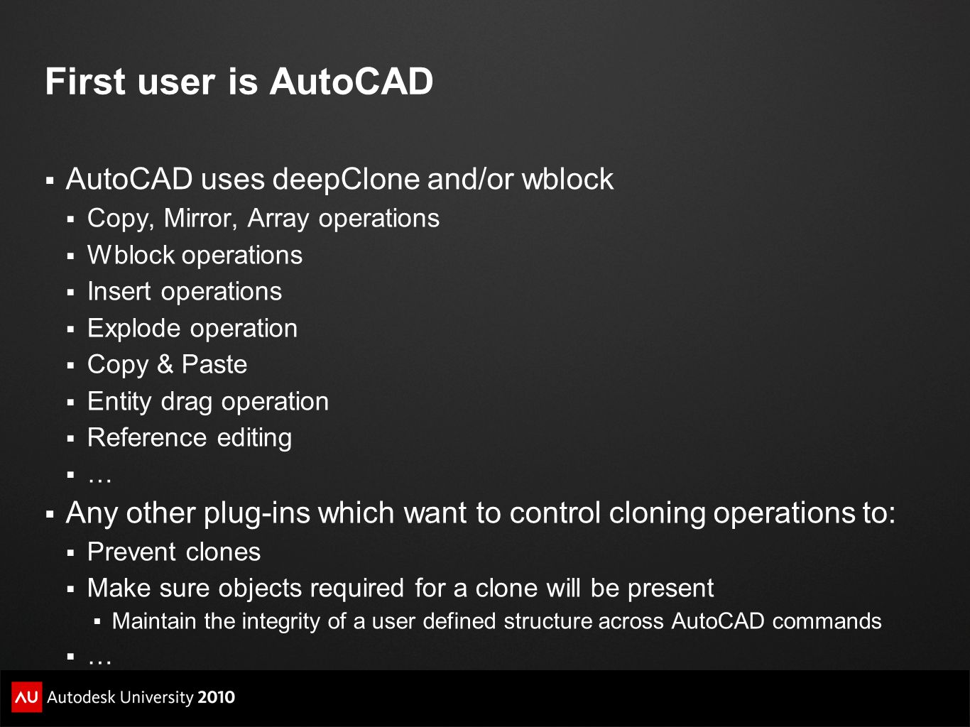 First user is AutoCAD  AutoCAD uses deepClone and/or wblock  Copy, Mirror, Array operations  Wblock operations  Insert operations  Explode operat