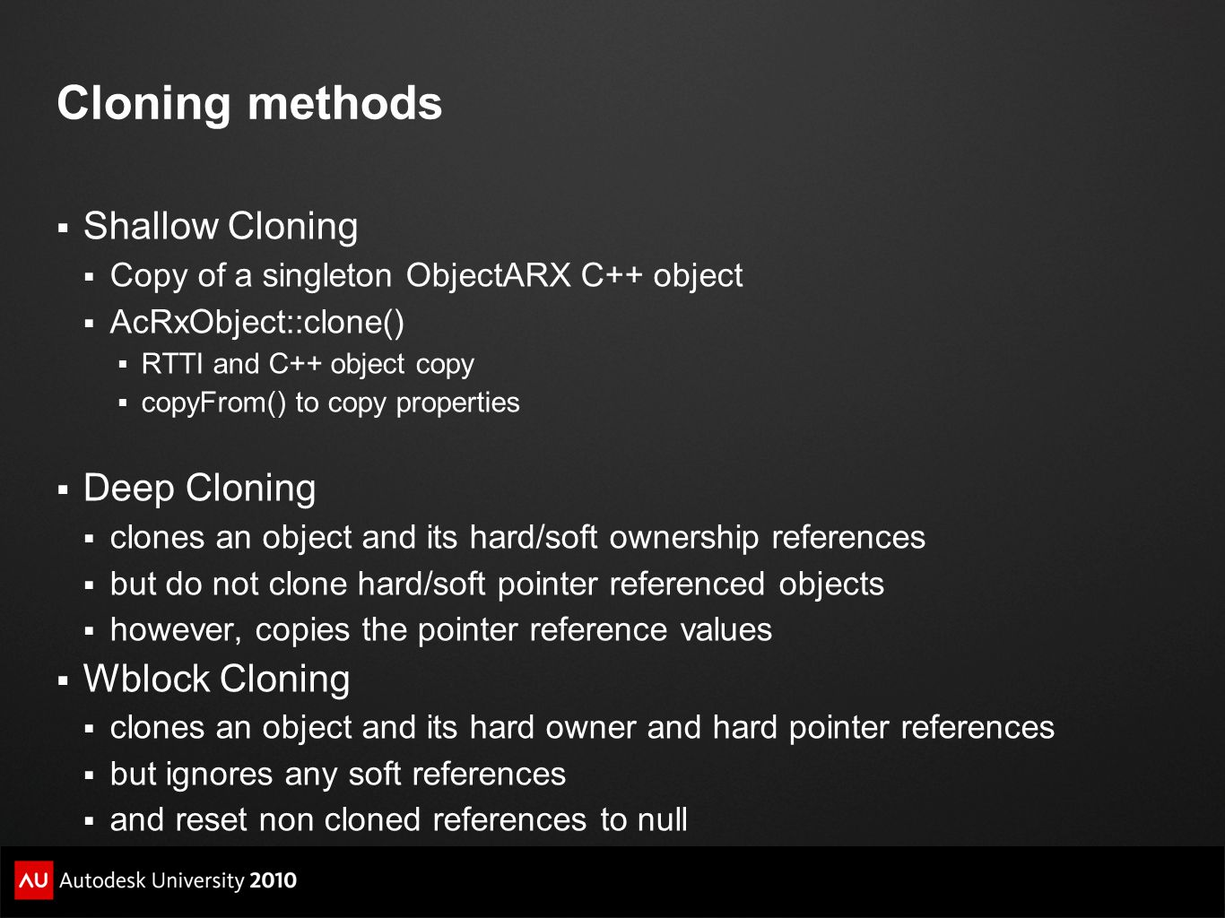 Cloning methods  Shallow Cloning  Copy of a singleton ObjectARX C++ object  AcRxObject::clone()  RTTI and C++ object copy  copyFrom() to copy pro