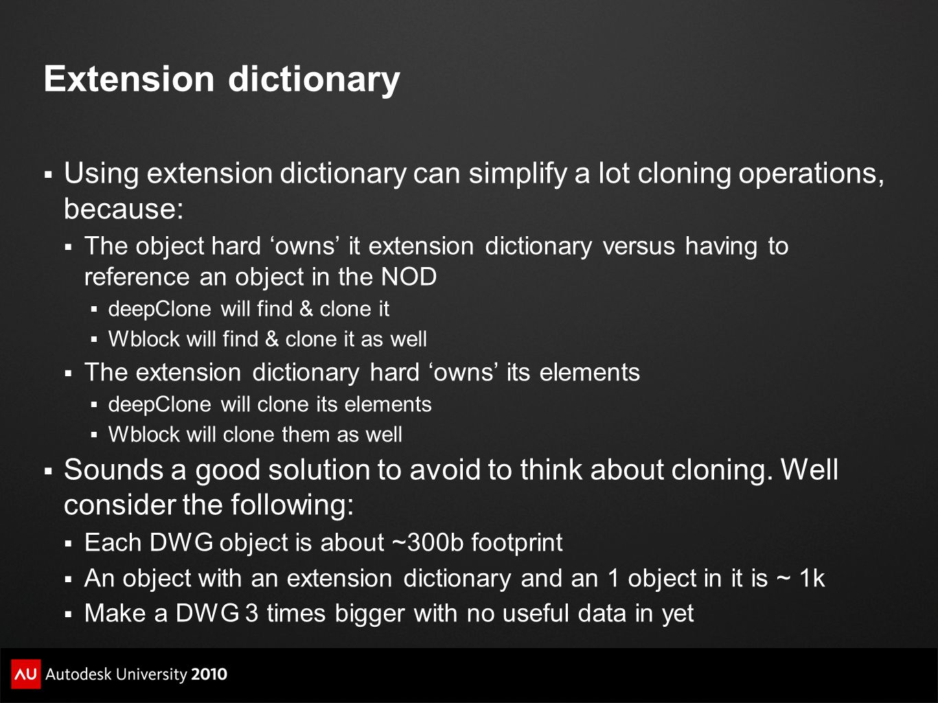 Extension dictionary  Using extension dictionary can simplify a lot cloning operations, because:  The object hard 'owns' it extension dictionary ver