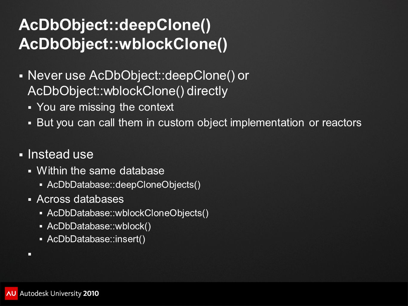 AcDbObject::deepClone() AcDbObject::wblockClone()  Never use AcDbObject::deepClone() or AcDbObject::wblockClone() directly  You are missing the cont