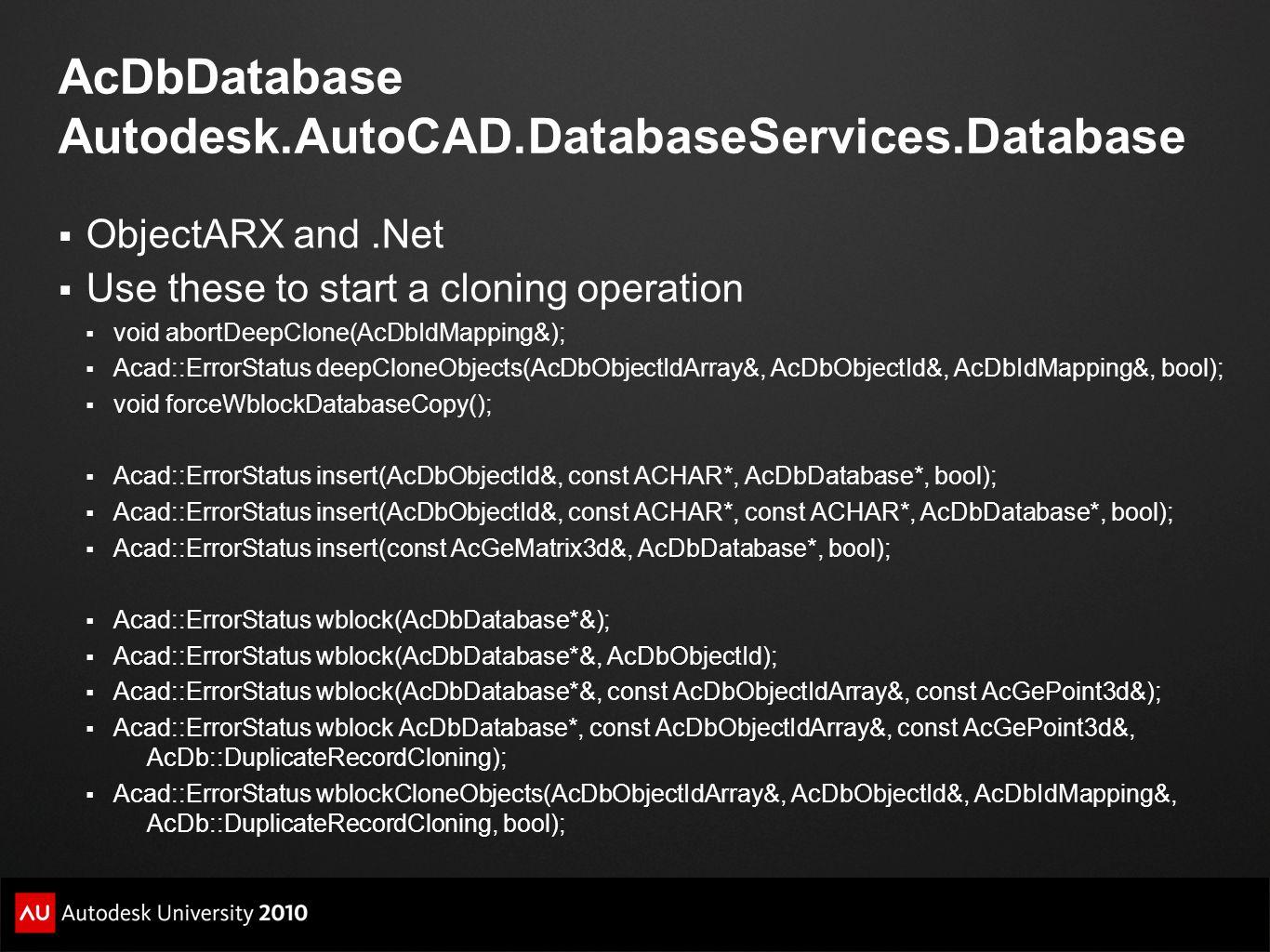 AcDbDatabase Autodesk.AutoCAD.DatabaseServices.Database  ObjectARX and.Net  Use these to start a cloning operation  void abortDeepClone(AcDbIdMappi