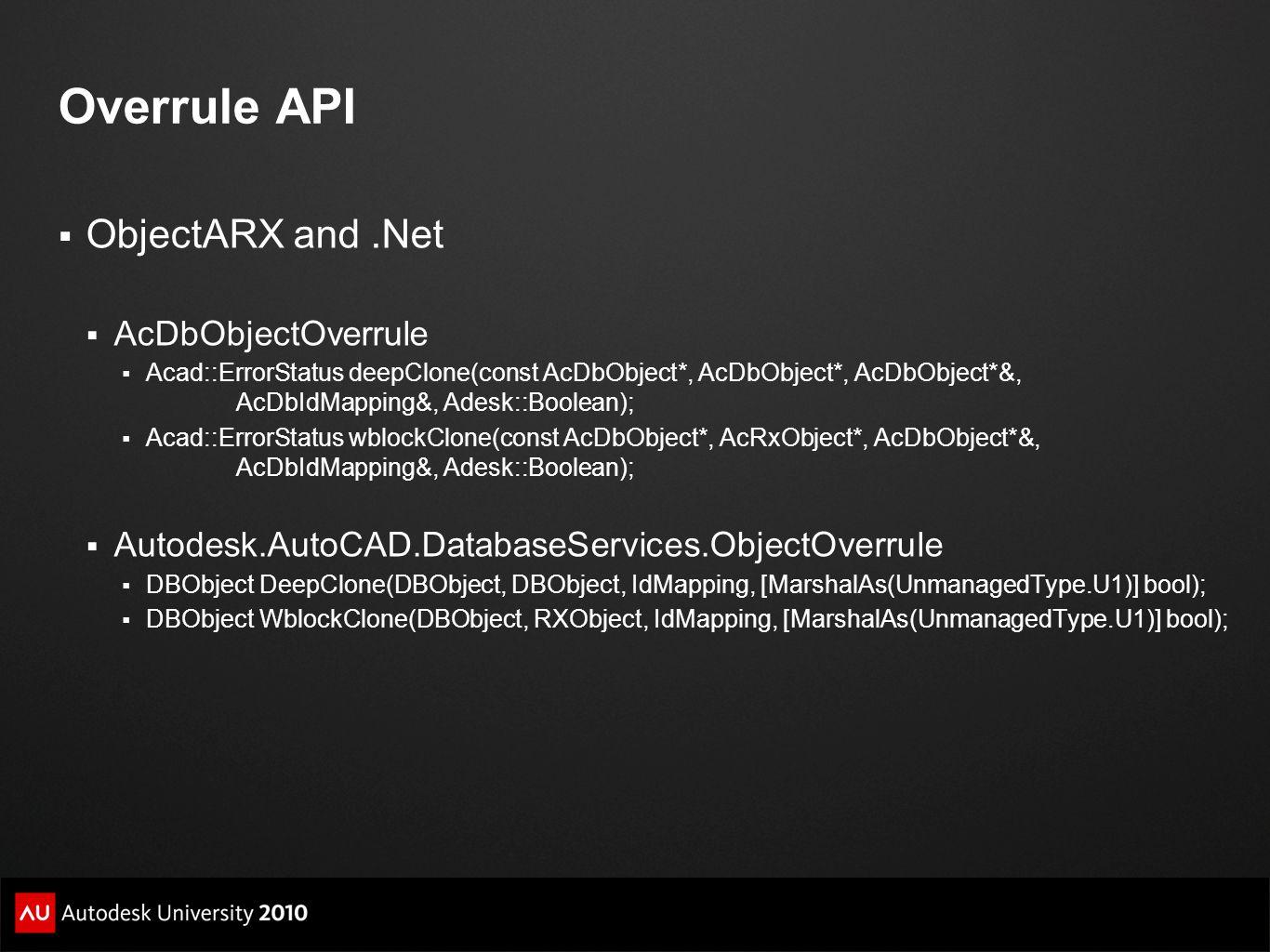 Overrule API  ObjectARX and.Net  AcDbObjectOverrule  Acad::ErrorStatus deepClone(const AcDbObject*, AcDbObject*, AcDbObject*&, AcDbIdMapping&, Ades