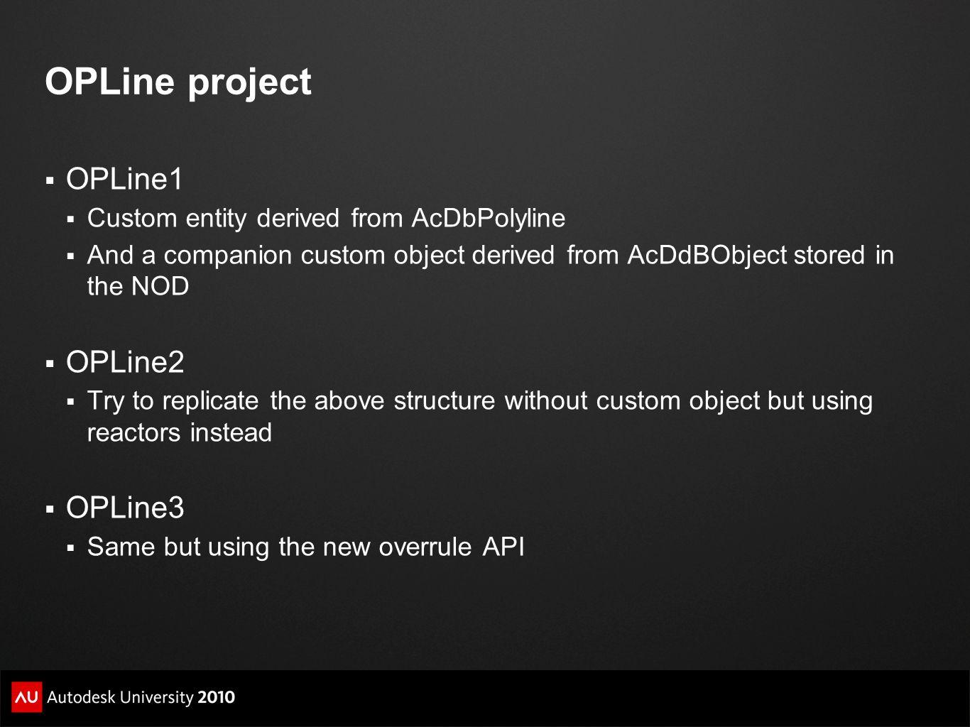 OPLine project  OPLine1  Custom entity derived from AcDbPolyline  And a companion custom object derived from AcDdBObject stored in the NOD  OPLine