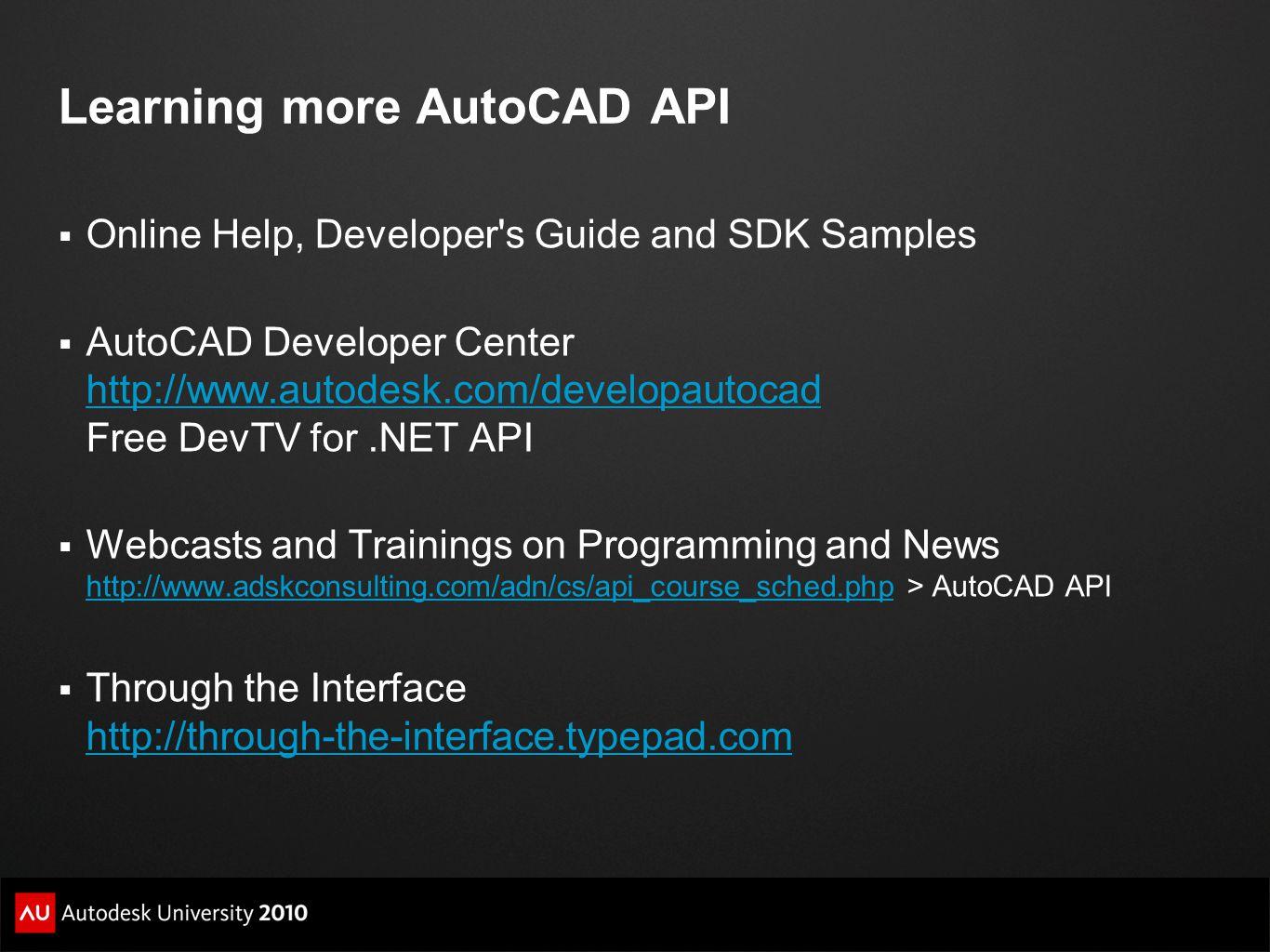 Learning more AutoCAD API  Online Help, Developer's Guide and SDK Samples  AutoCAD Developer Center http://www.autodesk.com/developautocad Free DevT