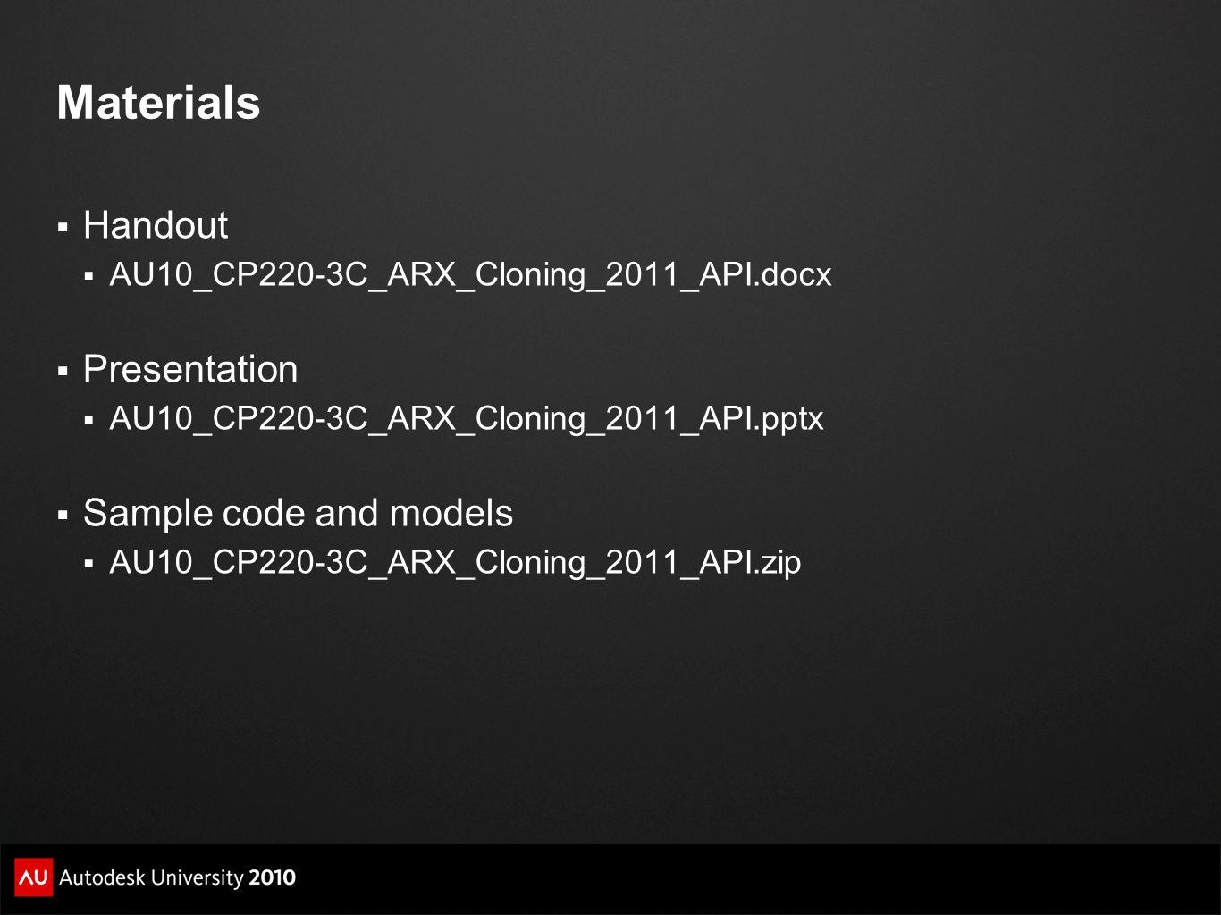 Materials  Handout  AU10_CP220-3C_ARX_Cloning_2011_API.docx  Presentation  AU10_CP220-3C_ARX_Cloning_2011_API.pptx  Sample code and models  AU10