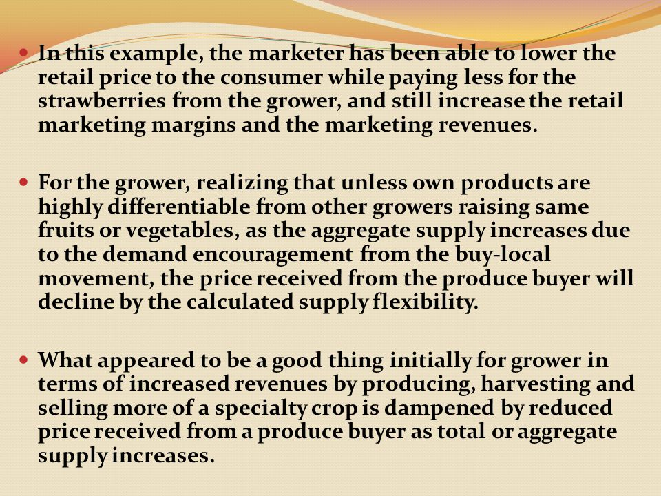 In this example, the marketer has been able to lower the retail price to the consumer while paying less for the strawberries from the grower, and still increase the retail marketing margins and the marketing revenues.