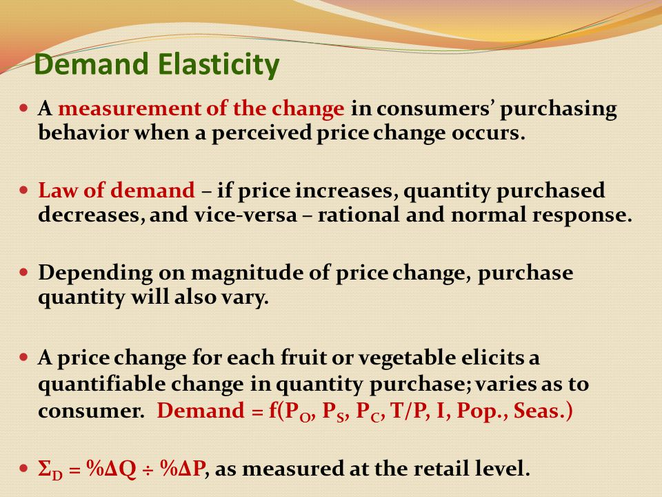 Demand Elasticity A measurement of the change in consumers' purchasing behavior when a perceived price change occurs.