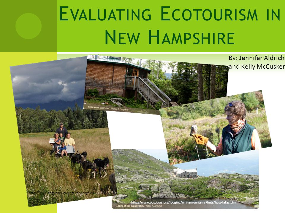 E VALUATING E COTOURISM IN N EW H AMPSHIRE By: Kelly McCusker and Jennifer Aldrich http://www.outdoors.org/lodging/whitemountains/huts/huts-lonesome.cfm http://www.dogslednh.com/gallery/dogsled http://www.outdoors.org/lodging/whitemountains/huts/huts-lakes.cfm http://nhnature.org/who_we_are.htm By: Jennifer Aldrich and Kelly McCusker