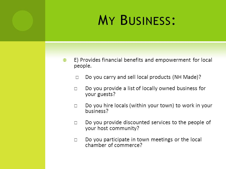 M Y B USINESS :  E) Provides financial benefits and empowerment for local people.