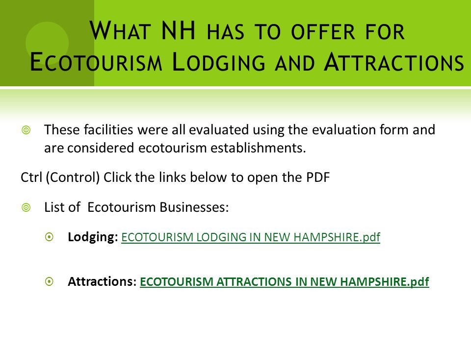 W HAT NH HAS TO OFFER FOR E COTOURISM L ODGING AND A TTRACTIONS  These facilities were all evaluated using the evaluation form and are considered ecotourism establishments.