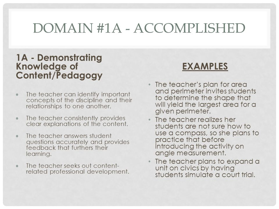 DOMAIN #1A - ACCOMPLISHED 1A - Demonstrating Knowledge of Content/Pedagogy  The teacher can identify important concepts of the discipline and their r