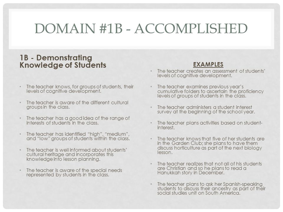 DOMAIN #1B - ACCOMPLISHED 1B - Demonstrating Knowledge of Students The teacher knows, for groups of students, their levels of cognitive development. T