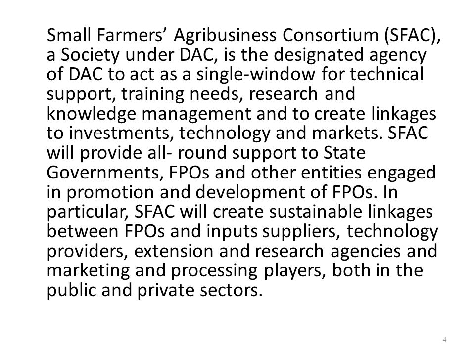 Small Farmers' Agribusiness Consortium (SFAC), a Society under DAC, is the designated agency of DAC to act as a single-window for technical support, t