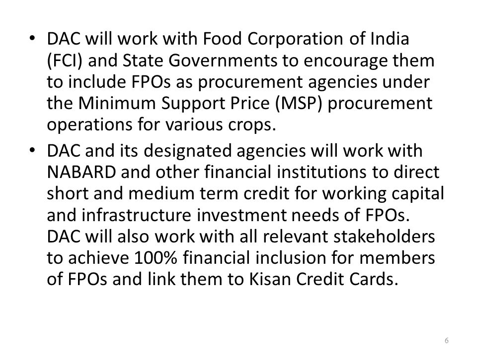 DAC will work with Food Corporation of India (FCI) and State Governments to encourage them to include FPOs as procurement agencies under the Minimum S