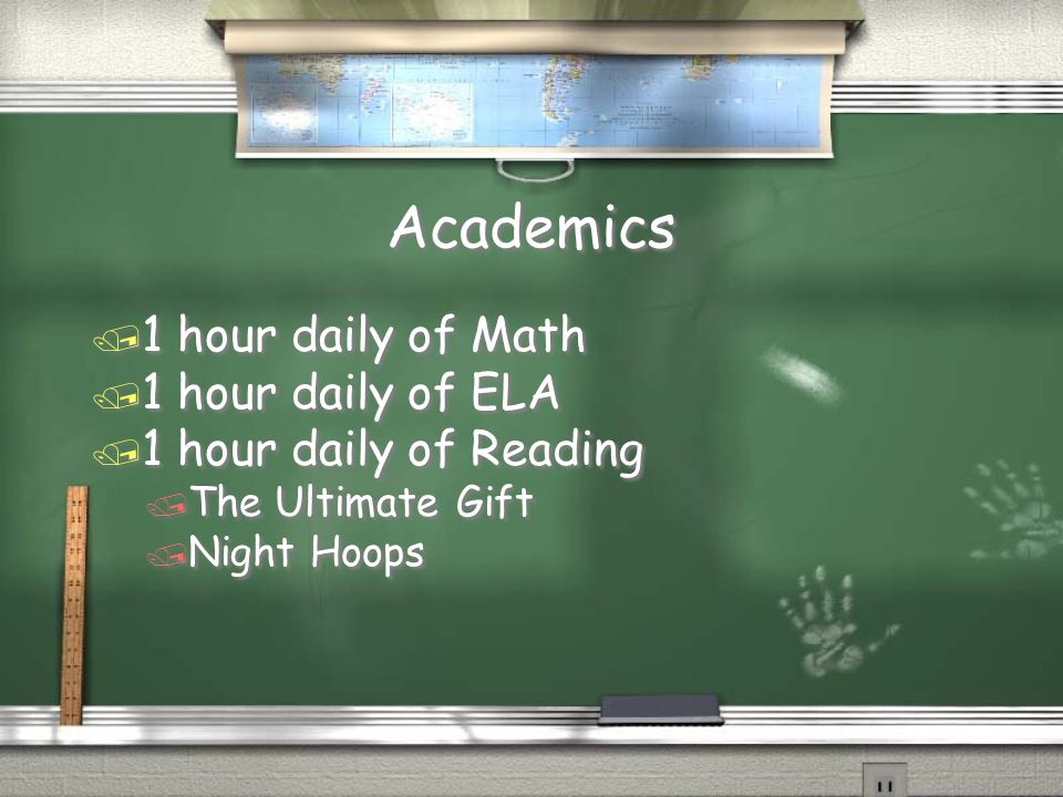 Academics / 1 hour daily of Math / 1 hour daily of ELA / 1 hour daily of Reading / The Ultimate Gift / Night Hoops / 1 hour daily of Math / 1 hour dai