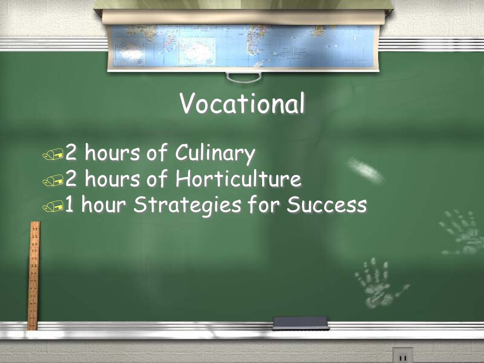 Vocational / 2 hours of Culinary / 2 hours of Horticulture / 1 hour Strategies for Success / 2 hours of Culinary / 2 hours of Horticulture / 1 hour St