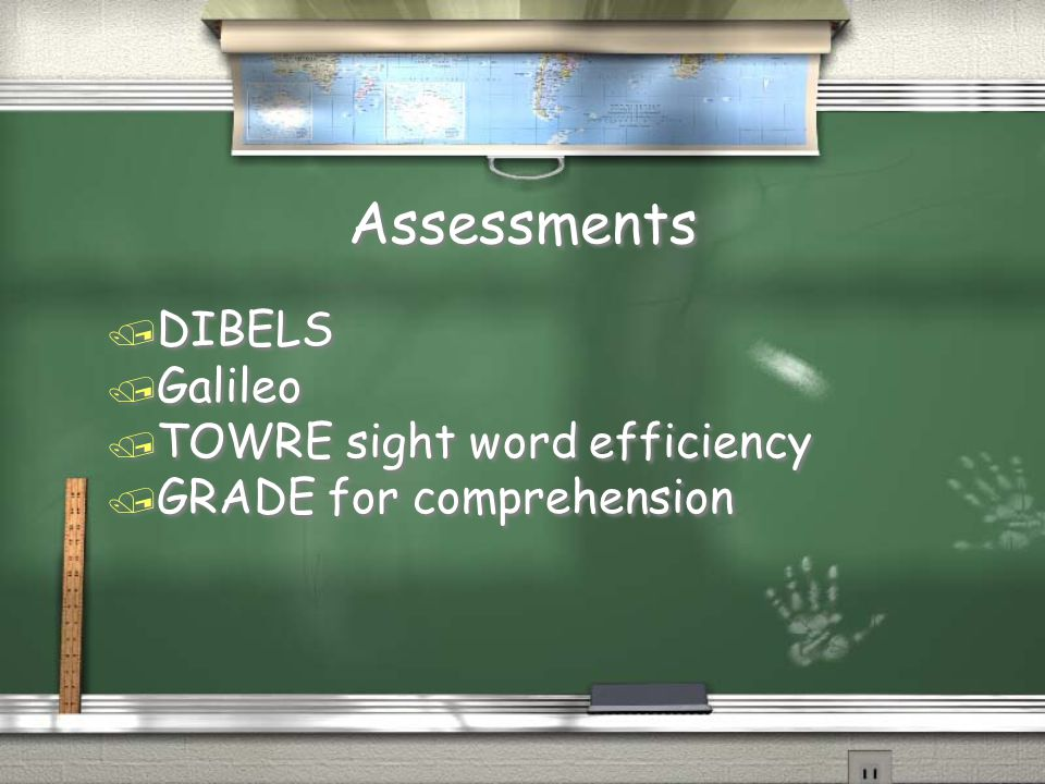Assessments / DIBELS / Galileo / TOWRE sight word efficiency / GRADE for comprehension / DIBELS / Galileo / TOWRE sight word efficiency / GRADE for co