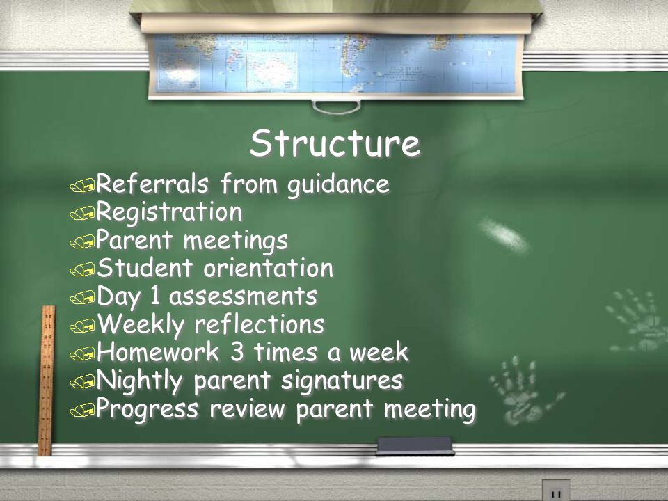 Structure / Referrals from guidance / Registration / Parent meetings / Student orientation / Day 1 assessments / Weekly reflections / Homework 3 times a week / Nightly parent signatures / Progress review parent meeting / Referrals from guidance / Registration / Parent meetings / Student orientation / Day 1 assessments / Weekly reflections / Homework 3 times a week / Nightly parent signatures / Progress review parent meeting